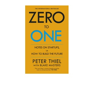 Zero to One: Notes on Start Ups