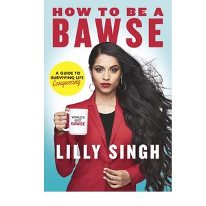 How to be a Bawse: A Guide to Conquering Life  (English, Paperback, Lilly Singh)